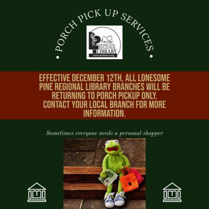 The Lonesome Pine Regional Library system will be returning to porch pickup only in order to protect our wonderful patrons and employees. Call now to reserve books to be delivered curbside.